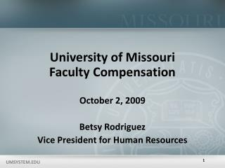 University of Missouri Faculty Compensation October 2, 2009 Betsy Rodriguez Vice President for Human Resources