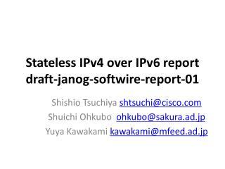 Stateless  IPv4  over  IPv6  report draft- janog - softwire -report-01