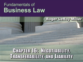 Chapter 16:  Negotiability, Transferability, and Liability