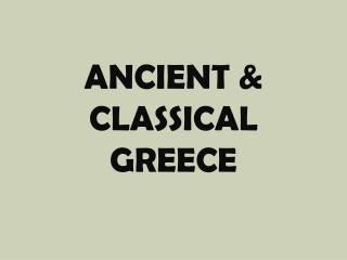 ANCIENT & CLASSICAL  GREECE