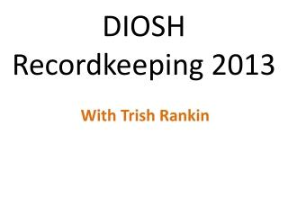 DIOSH  Recordkeeping 2013