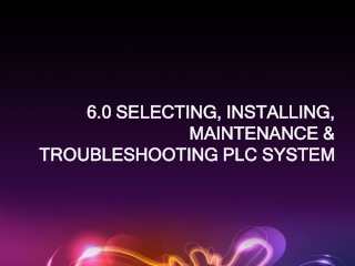 6.0 SELECTING, INSTALLING, MAINTENANCE & TROUBLESHOOTING PLC SYSTEM
