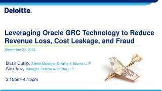 Leveraging Oracle GRC Technology to Reduce Revenue Loss, Cost Leakage, and Fraud
