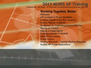 2013 MUNIS AP Training Presented by:   Jeff Roose – AP Supervisor jfroose@franklincountyohio.gov 525-7345