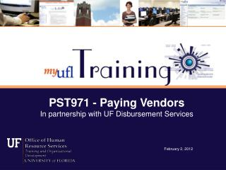 PST971 - Paying Vendors In partnership with UF Disbursement Services