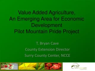 Value Added Agriculture, An Emerging Area for Economic Development Pilot Mountain Pride Project
