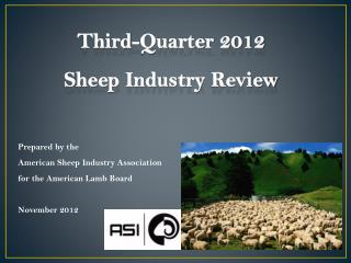 Third-Quarter 2012   Sheep Industry  Review Prepared  by  the  American  Sheep Industry Association  for the American L