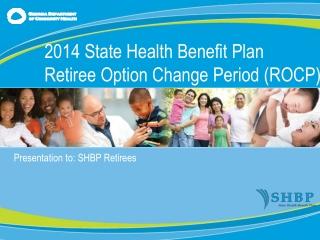 Presentation to : SHBP Retirees