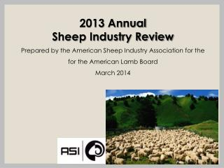 2013 Annual Sheep Industry Review Prepared  by  the  American  Sheep Industry  Association for the   for the American L