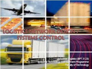 LOGISTICS NETWORK DESIGN / SYSTEMS CONTROL