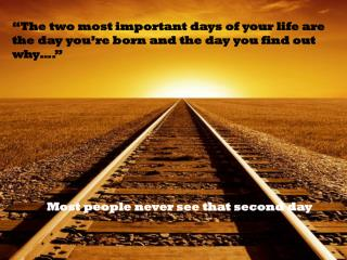 """The two most important days of your life are the day you're born and the day you find out why…."" 		Most people never s"