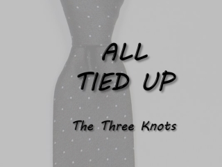 ALL  TIED UP The Three Knots