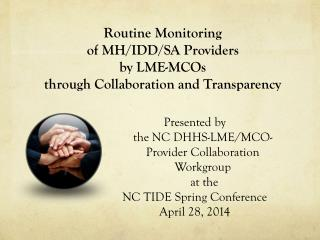 Routine Monitoring  of MH/IDD/SA Providers  by LME-MCOs  through Collaboration and Transparency