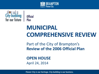 MUNICIPAL COMPREHENSIVE  REVIEW Part of the City  of  Brampton's Review of the 2006  Official Plan OPEN HOUSE  April 24