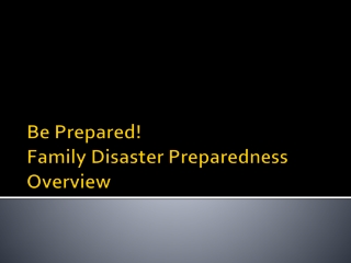 Be Prepared! Family Disaster Preparedness Overview