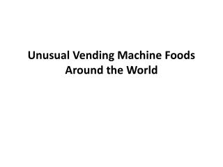 Unusual Vending Machine Foods Around the World