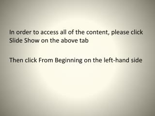 In order to access all of the content, please click Slide Show on the above tab Then click From Beginning on the left-h