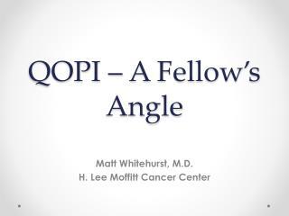 QOPI – A Fellow's Angle