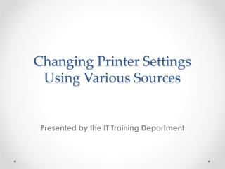 Changing Printer  S ettings  Using Various Sources