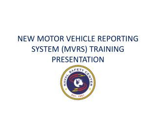 NEW MOTOR VEHICLE REPORTING SYSTEM (MVRS) TRAINING PRESENTATION