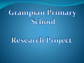 Grampian Primary  School Research Project