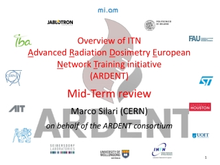 Overview of ITN A dvanced  R adiation  D osimetry  E uropean  N etwork  T raining i nitiative  ( ARDENT ) Mid-Term revi