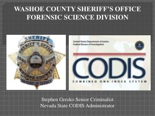 Stephen Gresko Senior Criminalist  Nevada State CODIS Administrator