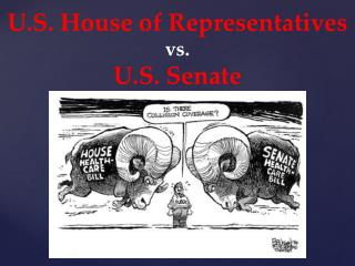 U.S. House of Representatives  vs.  U.S. Senate