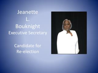 Jeanette  L. Bouknight Executive Secretary Candidate for  Re-election