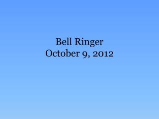 Bell Ringer October 9, 2012