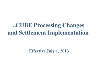 e CUBE  Processing Changes and Settlement Implementation