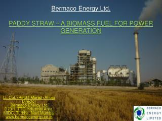 Bermaco  Energy Ltd.  PADDY STRAW – A BIOMASS FUEL FOR POWER GENERATION