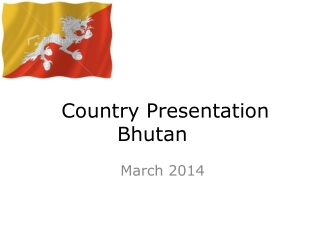 Country Presentation Bhutan