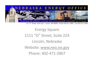 "Energy Square 1111 ""O"" Street, Suite 223 Lincoln, Nebraska Website:  www.neo.ne.gov Phone: 402-471-2867"