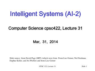 Intelligent Systems (AI-2) Computer Science  cpsc422 , Lecture  31 Mar,  31,  2014