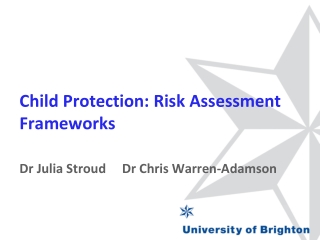 Child Protection: Risk Assessment Frameworks  Dr Julia Stroud     Dr Chris Warren-Adamson