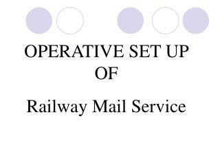 OPERATIVE SET UP OF  Railway Mail Service