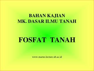 BAHAN KAJIAN MK. DASAR ILMU TANAH FOSFAT  TANAH www.marno.lecture.ub.ac.id
