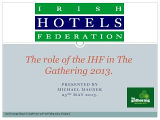 The  role  of  the  IHF in  T he Gathering  2013.