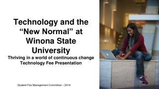 "Technology and the ""New Normal"" at Winona State University Thriving in a world of  continuous change Technology Fee Pre"