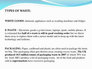 TYPES OF WASTE: WHITE GOODS-  domestic appliances such as washing machines and fridges