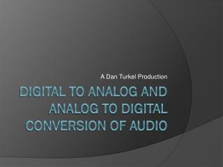 Digital to Analog and Analog to Digital Conversion of Audio
