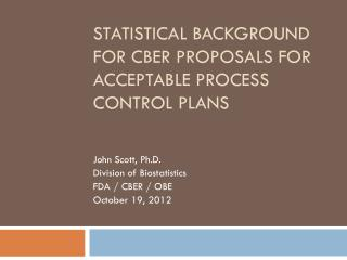 Statistical Background for CBER Proposals for Acceptable Process Control Plans