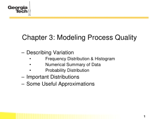Chapter 3: Modeling Process Quality Describing Variation 	Frequency Distribution & Histogram 	Numerical Summary of Data