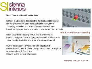 WELCOME TO SIENNA INTERIORS Sienna  is a business dedicated to helping people realise the full potential of their most
