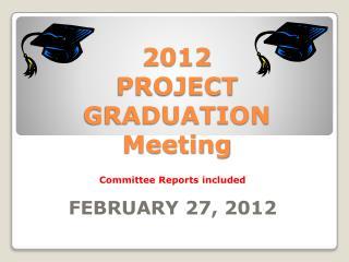 2012  PROJECT GRADUATION Meeting
