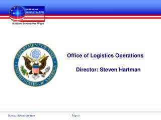 Office of Logistics Operations Director: Steven Hartman