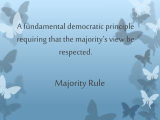 A fundamental democratic principle requiring that the majority's view be respected.