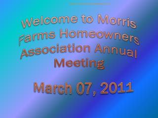 Welcome to  Morris Farms  Homeowners Association  Annual Meeting