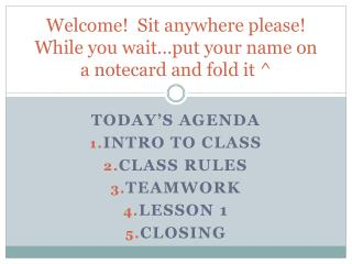 Welcome!  Sit anywhere please! While you wait…put your name on a notecard and fold it ^